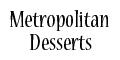 Metropolitan Desserts menu and coupons